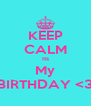 KEEP CALM Its My BIRTHDAY <3 - Personalised Poster A4 size