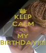 KEEP CALM IT'S MY BIRTHDAY!!!! - Personalised Poster A4 size