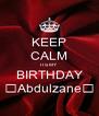 KEEP CALM ITS MY BIRTHDAY 👑Abdulzane👑 - Personalised Poster A4 size