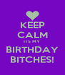 KEEP CALM ITS MY  BIRTHDAY BITCHES! - Personalised Poster A4 size