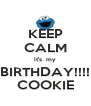 KEEP CALM it's  my BIRTHDAY!!!! COOKIE - Personalised Poster A4 size