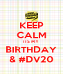 KEEP CALM ITS MY  BIRTHDAY & #DV20 - Personalised Poster A4 size