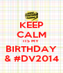 KEEP CALM ITS MY  BIRTHDAY & #DV2014 - Personalised Poster A4 size