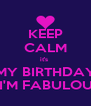 KEEP CALM it's  MY BIRTHDAY & I'M FABULOUS  - Personalised Poster A4 size