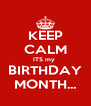 KEEP CALM ITS my  BIRTHDAY MONTH... - Personalised Poster A4 size