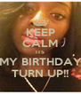 KEEP CALM ITS MY BIRTHDAY TURN UP!! - Personalised Poster A4 size