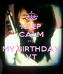 KEEP CALM ITS MY BIRTHDAY VT - Personalised Poster A4 size