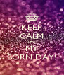 KEEP CALM IT'S MY BORN DAY! - Personalised Poster A4 size