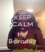 KEEP CALM Its My Bornday - Personalised Poster A4 size