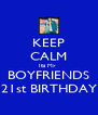 KEEP CALM Its My  BOYFRIENDS 21st BIRTHDAY - Personalised Poster A4 size