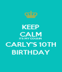 KEEP CALM ITS MY COUSIN  CARLY'S 10TH BIRTHDAY - Personalised Poster A4 size