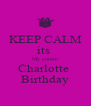 KEEP CALM its  My cousin Charlotte  Birthday - Personalised Poster A4 size