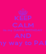KEEP CALM its my DAMN BIRTHDAY AND Im on my way to PARADISE - Personalised Poster A4 size