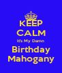 KEEP CALM It's My Damn Birthday Mahogany - Personalised Poster A4 size