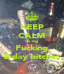 KEEP CALM Its my Fucking B-day bitches - Personalised Poster A4 size