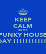 KEEP CALM ITS MY FUNKY HOUSE BDAY !!!!!!!!!!!!! - Personalised Poster A4 size