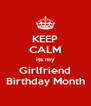 KEEP CALM its my Girlfriend Birthday Month - Personalised Poster A4 size