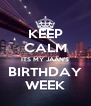KEEP CALM ITS MY JAAN'S BIRTHDAY WEEK - Personalised Poster A4 size