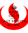 KEEP CALM ITS MY LAST MONTH IN UPC - Personalised Poster A4 size