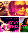 KEEP CALM IT'S MY LIL SIS SYSY  BIRTHDAY - Personalised Poster A4 size