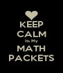 KEEP CALM Its My MATH PACKETS - Personalised Poster A4 size