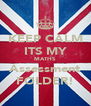 KEEP CALM ITS MY MATHS Assessment FOLDER! - Personalised Poster A4 size