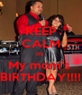 KEEP CALM it's  My mom's  BIRTHDAY!!!! - Personalised Poster A4 size