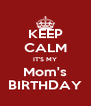 KEEP CALM IT'S MY Mom's BIRTHDAY - Personalised Poster A4 size