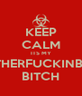 KEEP CALM ITS MY  MOTHERFUCKINBDAY BITCH - Personalised Poster A4 size