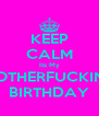 KEEP CALM Its My MOTHERFUCKING BIRTHDAY - Personalised Poster A4 size