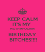 KEEP CALM IT'S MY  MUTHAFUCKIN BIRTHDAY  BITCHES!!!! - Personalised Poster A4 size