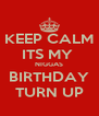 KEEP CALM ITS MY  NIGGAS BIRTHDAY TURN UP - Personalised Poster A4 size