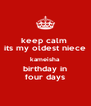 keep calm  its my oldest niece kameisha  birthday in  four days - Personalised Poster A4 size