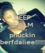 KEEP CALM its my phuckin berfdaiiee!!!!! - Personalised Poster A4 size
