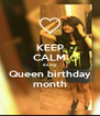KEEP CALM its my  Queen birthday month - Personalised Poster A4 size