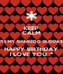 KEEP CALM ITS MY SHANZOO GUDDA'S HAPPY BIRTHDAY I LOVE YOU :* - Personalised Poster A4 size