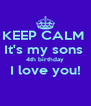 KEEP CALM  It's my sons  4th birthday I love you!  - Personalised Poster A4 size