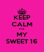 KEEP CALM ITS MY SWEET 16 - Personalised Poster A4 size