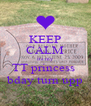 KEEP CALM its my TT princess  bday turn upp - Personalised Poster A4 size