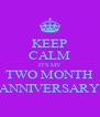 KEEP CALM ITS MY TWO MONTH ANNIVERSARY - Personalised Poster A4 size