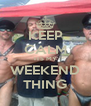 KEEP CALM ITS MY WEEKEND THING - Personalised Poster A4 size