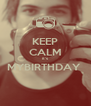 KEEP CALM it's MYBIRTHDAY   - Personalised Poster A4 size