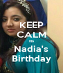 KEEP CALM Its Nadia's Birthday - Personalised Poster A4 size