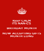 KEEP CALM ITS NAN-C'S  BIRTHDAY MONTH NOW ACCEPTING GIFTS MONTH LONG - Personalised Poster A4 size