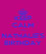 KEEP CALM ITS NATHALIE'S BIRTHDAY - Personalised Poster A4 size