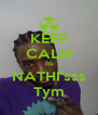 KEEP CALM Its NATHI'sss Tym - Personalised Poster A4 size