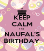 KEEP CALM ITS NAUFAL'S BIRTHDAY - Personalised Poster A4 size