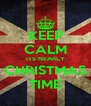 KEEP CALM ITS NEARLY CHRISTMAS TIME - Personalised Poster A4 size