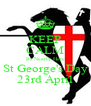 KEEP CALM Its Nearly Here St George's Day 23rd April - Personalised Poster A4 size