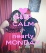 KEEP CALM it's nearly MONDAY - Personalised Poster A4 size